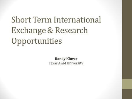 Short Term International Exchange & Research Opportunities Randy Kluver Texas A&M University.