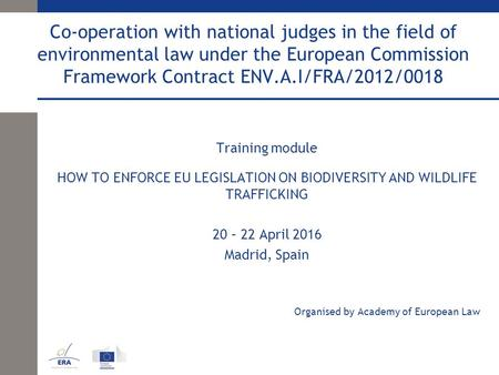 Co-operation with national judges in the field of environmental law under the European Commission Framework Contract ENV.A.I/FRA/2012/0018 Training module.