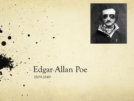 Edgar Allan Poe 1809-1849 Edgar Allan Poe His stories have: Settings that feature Dark, medieval castles Decaying ancient estates Characters that are.