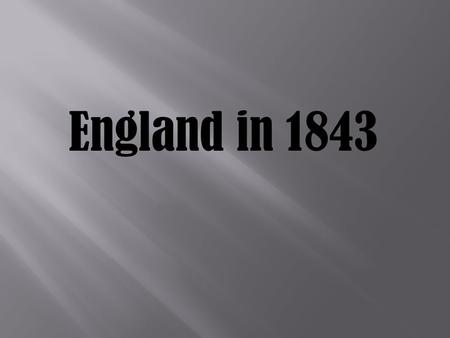 "England in 1843. ""It was the best of times, it was the worst of times; it was the age of wisdom, it was the age of foolishness; it was the season of light,"