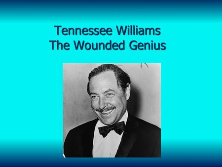 Tennessee Williams The Wounded Genius. Early Years Born Thomas Lanier Williams in Columbus, Mississippi but later changed his name to Tennessee during.