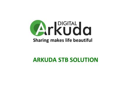 Sharing makes life beautiful ARKUDA STB SOLUTION.