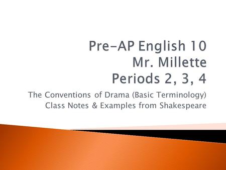 The Conventions of Drama (Basic Terminology) Class Notes & Examples from Shakespeare.
