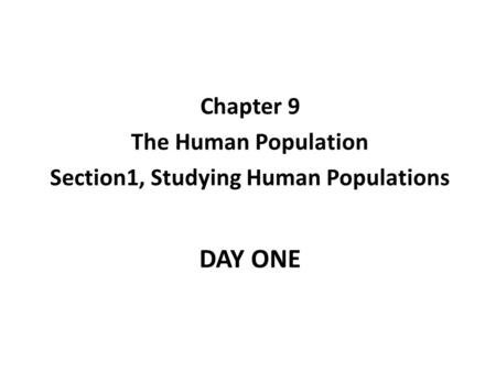 DAY ONE Chapter 9 The Human Population Section1, Studying Human Populations.