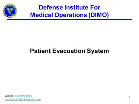 Defense Institute For Medical Operations (DIMO) Patient Evacuation System Website:   1.