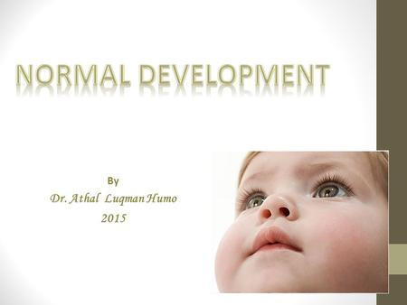 Normal Development By Dr. Athal Luqman Humo 2015.