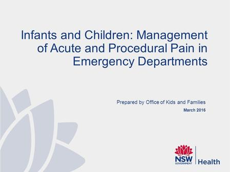 Prepared by Office of Kids and Families March 2016 Infants and Children: Management of Acute and Procedural Pain in Emergency Departments.