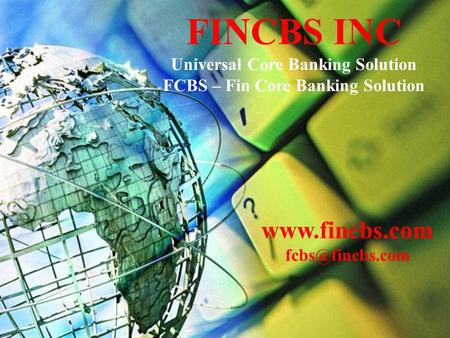 Raj Bank Universal Core Banking System FCBS FINCBS INC Universal Core Banking Solution FCBS – Fin Core Banking Solution