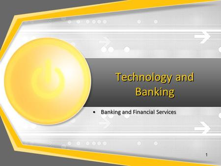Technology and Banking Banking and Financial Services 1.