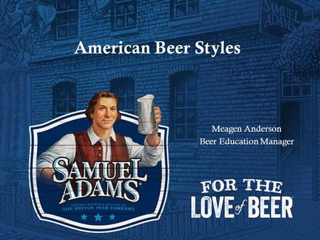 American Beer Styles Meagen Anderson Beer Education Manager.