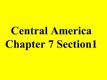 Central America Chapter 7 Section1. Central America What are the 7 countries in Central America?