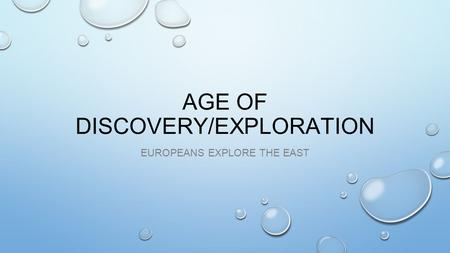 AGE OF DISCOVERY/EXPLORATION EUROPEANS EXPLORE THE EAST.