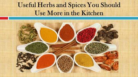 Useful Herbs and Spices You Should Use More in the Kitchen.