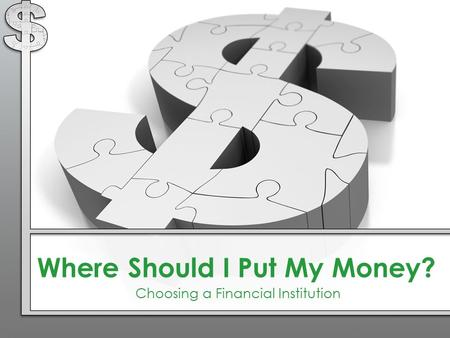 Where Should I Put My Money? Choosing a Financial Institution.