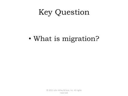Key Question What is migration? © 2012 John Wiley & Sons, Inc. All rights reserved.