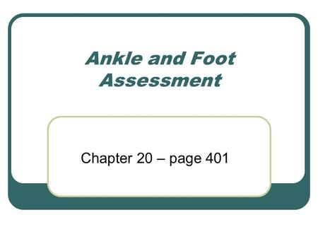 Ankle and Foot Assessment Chapter 20 – page 401. Anatomy of the foot/ankle Bones of the ankle joint _________________ _________________ * Bones of the.