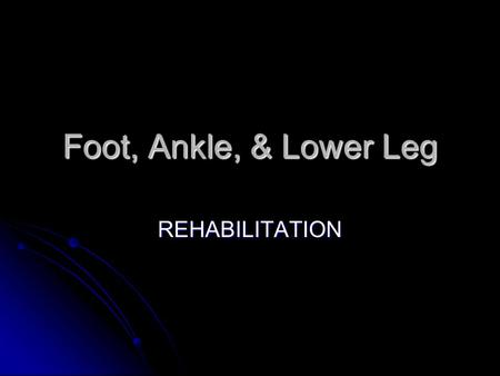 Foot, Ankle, & Lower Leg REHABILITATION. Great Toe Sprain RICE: Rest, Ice, Compression, Elevation RICE: Rest, Ice, Compression, Elevation Eliminate forced.