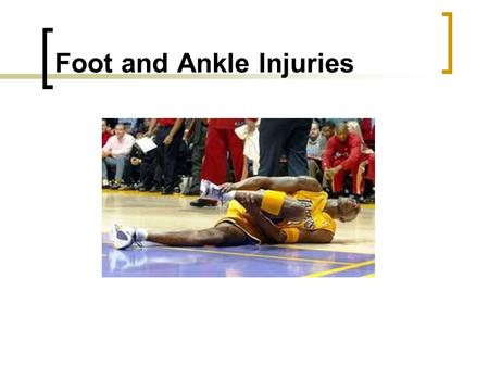 Foot and Ankle Injuries. Objectives Recognize various injuries to the foot and ankle Identify causes and signs/symptoms of various foot and ankle injuries.