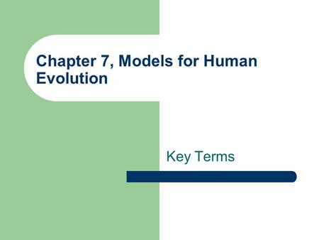 Chapter 7, Models for Human Evolution Key Terms. encephalization The proportional size of the brain relative to some other measure, usually some estimate.