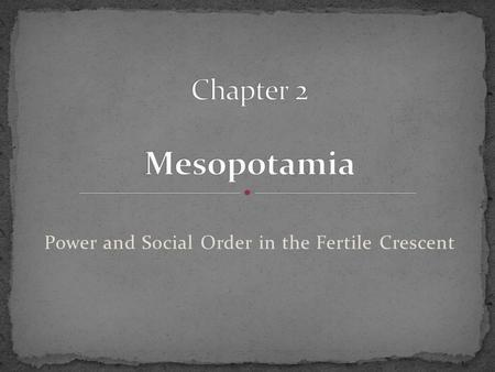 Power and Social Order in the Fertile Crescent. The Fertile Crescent Mesopotamia—the land between the Tigris and the Euphrates rivers Irrigation transformed.