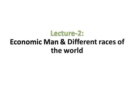 Economic Man Economic men are those Homo-Sapiens who are never satisfied with their present standard of living. In order to achieve a better standard.