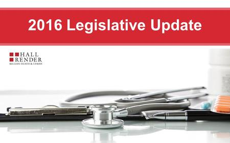 2016 Legislative Update. Presented by Hannah Brown| 317.977-1451 | Legislative Update 2016 Session HFMA Spring.