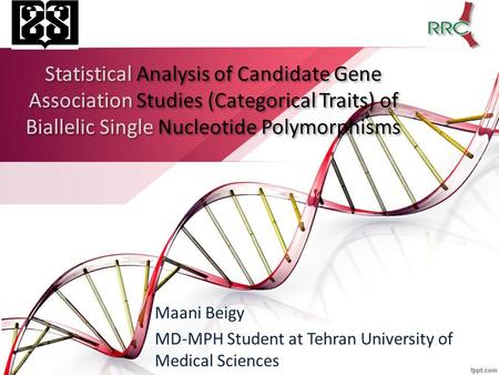 Statistical Analysis of Candidate Gene Association Studies (Categorical Traits) of Biallelic Single Nucleotide Polymorphisms Maani Beigy MD-MPH Student.