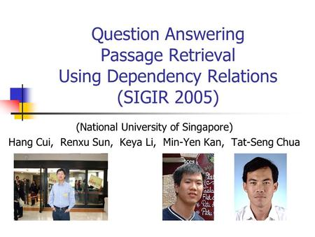 Question Answering Passage Retrieval Using Dependency Relations (SIGIR 2005) (National University of Singapore) Hang Cui, Renxu Sun, Keya Li, Min-Yen Kan,