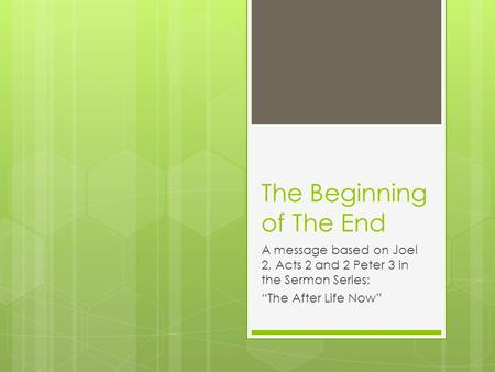 "The Beginning of The End A message based on Joel 2, Acts 2 and 2 Peter 3 in the Sermon Series: ""The After Life Now"""
