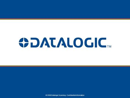 © 2009 Datalogic Scanning - Confidential Information.
