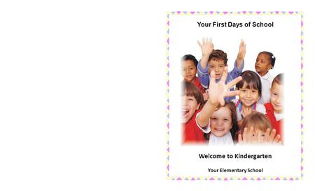 Welcome to Kindergarten Your Elementary School Your First Days of School.