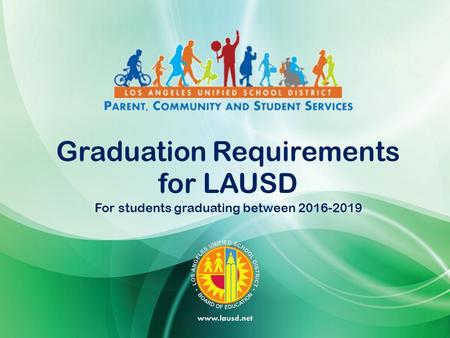 Graduation Requirements for LAUSD For students graduating between 2016-2019.