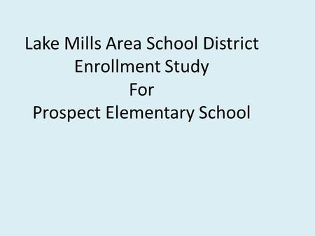 Lake Mills Area School District Enrollment Study For Prospect Elementary School.