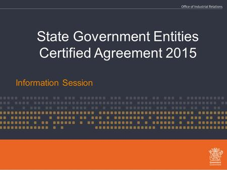 State Government Entities Certified Agreement 2015 Information Session.
