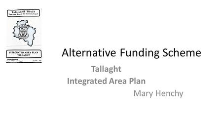 Alternative Funding Scheme Tallaght Integrated Area Plan Mary Henchy.