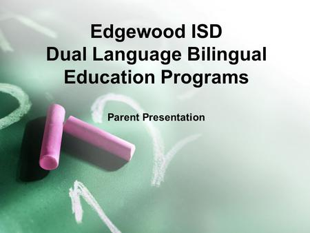 Edgewood ISD Dual Language Bilingual Education Programs Parent Presentation.