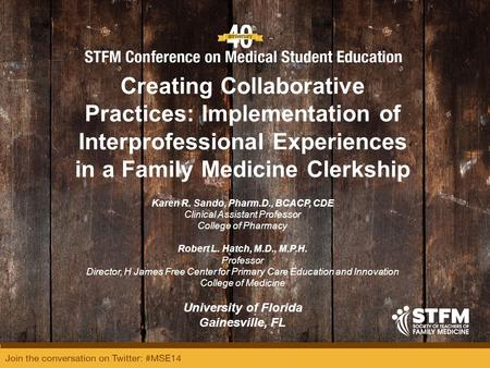 Creating Collaborative Practices: Implementation of Interprofessional Experiences in a Family Medicine Clerkship Karen R. Sando, Pharm.D., BCACP, CDE Clinical.