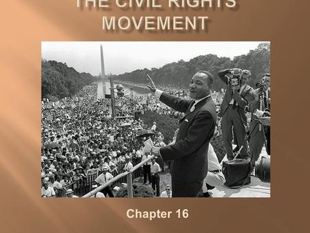 "Chapter 16.  Origins of the Movement  Plessy v. Ferguson (1896) and the ""separate but equal doctrine""  Jim Crow Laws  NAACP and CORE  The Movement."