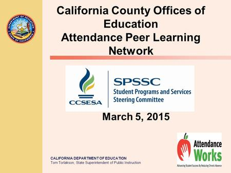 CALIFORNIA DEPARTMENT OF EDUCATION Tom Torlakson, State Superintendent of Public Instruction March 5, 2015 California County Offices of Education Attendance.