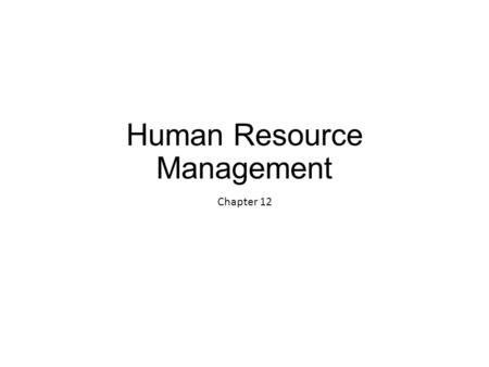 Human Resource Management Chapter 12. History of Human Resource Management  Apprenticeships  Personnel Secretaries  Industrial Relations  Employee.