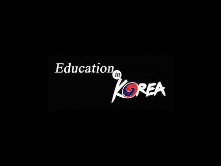 Education in Korea Introduction of modern education system  1880s  1940s  1950s : introduced the first modern school system : established a modern.
