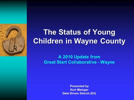 The Status of Young Children in Wayne County The Status of Young Children in Wayne County A 2010 Update from Great Start Collaborative - Wayne Presented.