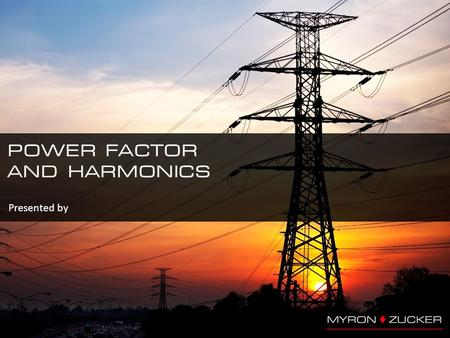 Presented by. What is Power Factor? Power Factor is the percentage of current delivered from the utility that is needed to perform the actual work. For.