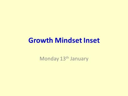Growth Mindset Inset Monday 13 th January.
