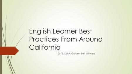 English Learner Best Practices From Around California 2015 CSBA Golden Bell Winners.