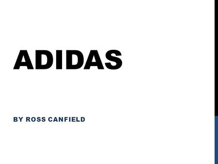 ADIDAS BY ROSS CANFIELD. ADIDAS ORIGINALS  ADIDAS has plenty of stylish clothing  ADIDAS is not only for sports  ADIDAS originals is for lazy, yet.