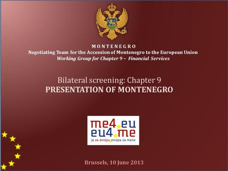 1 M O N T E N E G R O Negotiating Team for the Accession of Montenegro to the European Union Working Group for Chapter 9 – Financial Services Bilateral.
