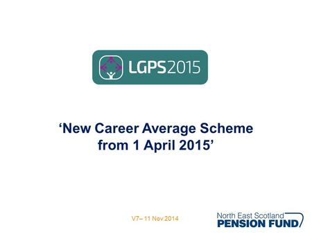 'New Career Average Scheme from 1 April 2015' V7– 11 Nov 2014.