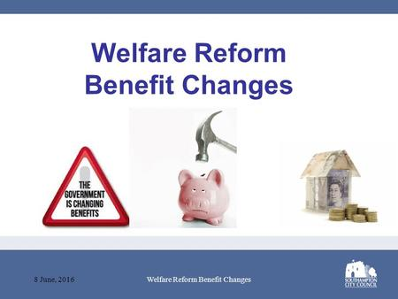 Welfare Reform Benefit Changes 8 June, 2016Welfare Reform Benefit Changes.