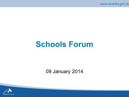 Www.coventry.gov.uk Schools Forum 09 January 2014.